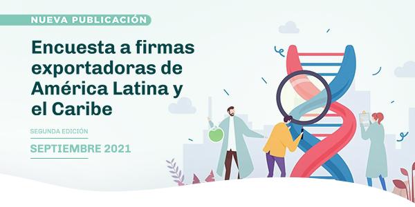 Encuesta a firmas exportadoras de América Latina y el Caribe: buscando comprender el nuevo ADN exportador: segunda edición-septiembre 2021